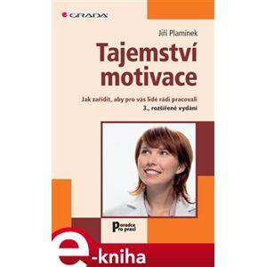 Tajemství motivace. Jak zařídit, aby pro vás lidé rádi pracovali - 3., rozšířené vydání - Jiří Plamínek e-kniha