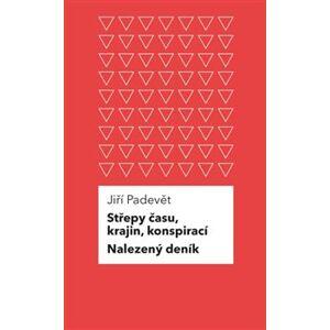 Střepy času, krajin, konspirací / Nalezený deník - Jiří Padevět