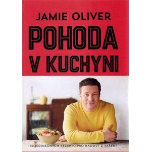 Pohoda v kuchyni. 100 jedinečných receptů pro radost z vaření - Jamie Oliver