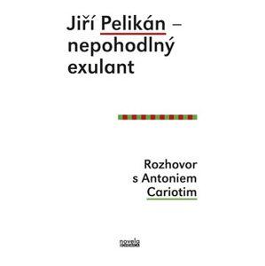 Jiří Pelikán – nepohodlný exulant. Rozhovor s Antoniem Cariotim - Antonio Carioti, Jiří Pelikán