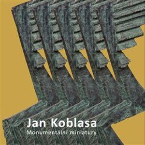 Jan Koblasa. Monumentální miniatury - sochy z let 1974 - 2015 - Luboš Jelínek, Světlana Jelínková