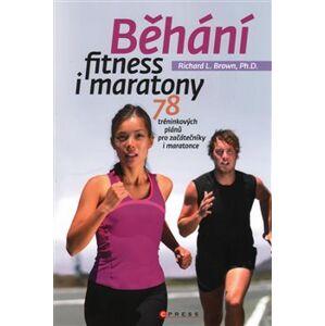 Běhání - fitness i maratony. 78 tréninkových programů pro začátečníky i maratonce - Richard Brown