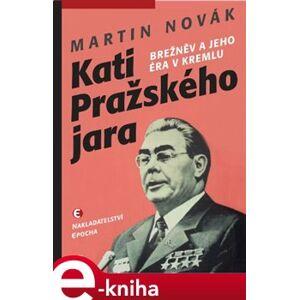 Kati pražského jara. Brežněv a jeho éra v Kremlu - Martin Novák e-kniha