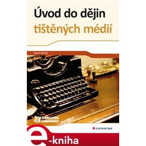 Úvod do dějin tištěných médií - Pavel Večeřa e-kniha