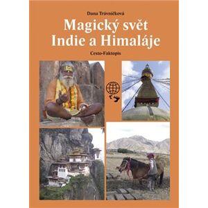 Magický svět Indie a Himaláje. Cesto-Faktopis - Dana Trávníčková