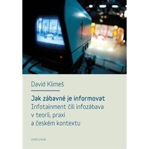 Jak zábavné je informovat. Infotainment čili infozábava v teorii, praxi a českém kontextu - David Klimeš
