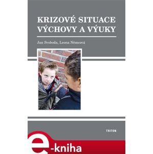 Krizové situace výchovy a výuky - Jan Svoboda, Leona Němcová e-kniha