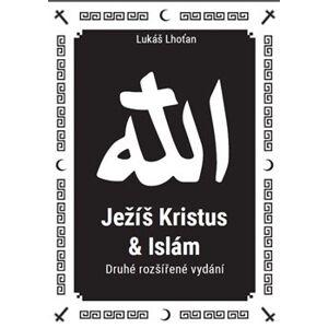 Ježíš Kristus a islám - Lukáš Lhoťan