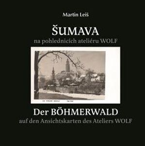 Šumava na pohlednicích fotoateliéru Wolf - Martin Leiš