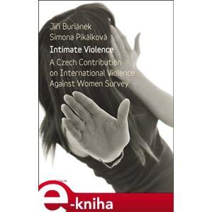 Intimate Violence. A Czech Contribution on International Violence Anainst Woman Survey - Jiří Buriánek, Simona Pikálková e-kniha