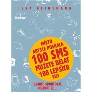 Místo abyste posílala 100 sms můžete dělat 100 lepších věcí. uvařit, sportovat, milovat se... - Ilka Heinemann