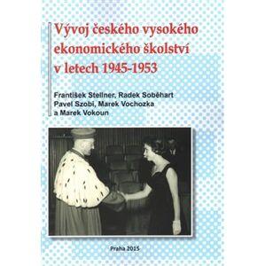 Vývoj českého vysokého ekonomického školství v letech 1945-1953 - Marek Vokoun, Radek Soběhart, Marek Vochozka, Pavel Szobi, František Stellner