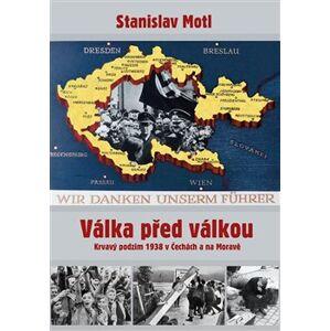 Válka před válkou. Krvavý podzim 1938 v Čechách a na Moravě - Stanislav Motl