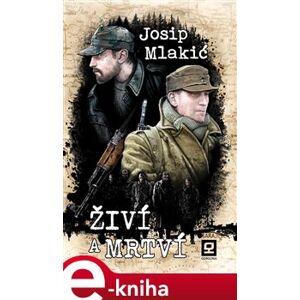 Živí a mrtví - Josif Mlakić e-kniha