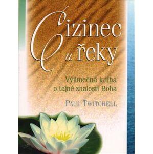 Cizinec u řeky. Výjimečná kniha o tajné znalosti Boha - Paul Twitchell