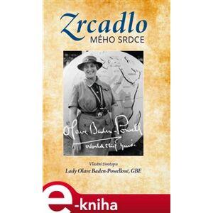 Zrcadlo mého srdce - Olave Baden-Powellová e-kniha