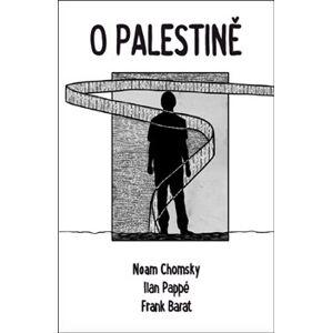 O Palestině - Noam Chomsky, Ilan Pappé, Frank Barat