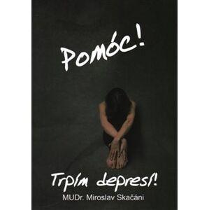 Pomóc! Trpím depresí! - Miroslav Skačáni
