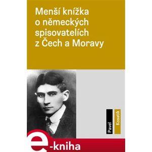 Menší knížka o německých spisovatelích z Čech a Moravy - Pavel Kosatík e-kniha