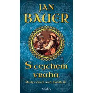 S cejchem vraha. Mordy v časech císaře Rudolfa II. (1.díl) - Jan Bauer