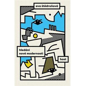 Hledání nové modernosti - Eva Štědroňová