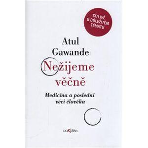 Nežijeme věčně. Medicína a poslední věci člověka - Atul Gawande