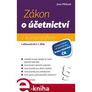 Zákon o účetnictví 2016. s komentářem - Jana Pilátová e-kniha