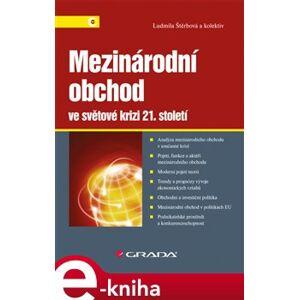 Mezinárodní obchod ve světové krizi 21. století - Ludmila Štěrbová e-kniha