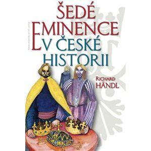 Šedé eminence v české historii - Richard Händl