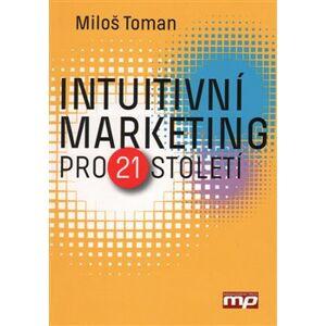 Intuitivní marketing pro 21. století - Miloš Toman