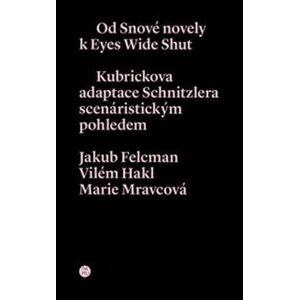 Od snové novely k Eyes Wide Shut. Kubrickova adaptace Schnitzlera scenáristickým pohledem - Vilém Hakl, Marie Mravcová, Jakub Felcman