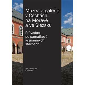 Muzea a galerie v Čechách, na Moravě a ve Slezsku. Průvodce po památkově významných stavbách - kol.