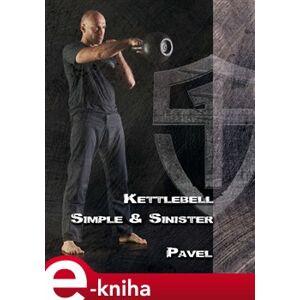 Kettlebell Simple & Sinister - Pavel Tsatsouline e-kniha