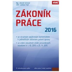Zákoník práce 2016 (sešitové vydání) - Ladislav Trylč, Zdeněk Schmied