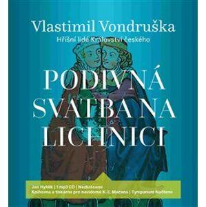 Podivná svatba na Lichnici. Hříšní lidé Království českého, CD - Vlastimil Vondruška