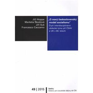 O nový československý model socialismu: Čtyři interdisciplinární vědecké týmy při ČSAV a UK v 60. letech - Jiří Hoppe, Markéta Škodová, Jiří Suk, Francesco Caccamo