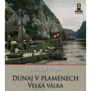 Dunaj v plamenech. 1. část – Velká válka - Jaroslav Tvrdý