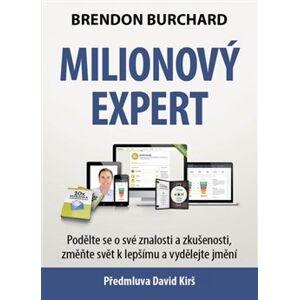 Milionový expert. Podělte se o své znalosti a zkušenosti, změňte svět k lepšímu a vydělejte jmění - Brendon Burchard