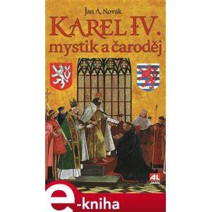 Karel IV.. mystik a čaroděj - Jan A. Novák e-kniha