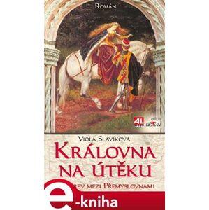Královna na útěku. Zlá krev mezi Přemyslovnami - Viola Slavíková e-kniha