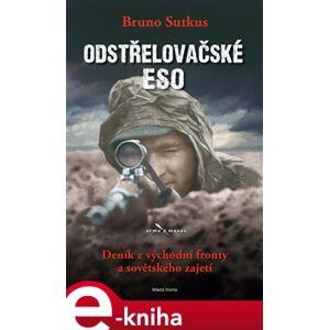Odstřelovačské eso. Deník z východní fronty a sovětského zajetí - Bruno Sutkus e-kniha