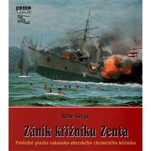 Zánik křižníku Zenta. Poslední plavba rakousko-uherského chráněného křižníku - René Grégr