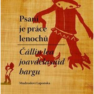 Psaní je práce lenochů / Čállin lea joavdelasaid bargn. Mudrosloví Laponska