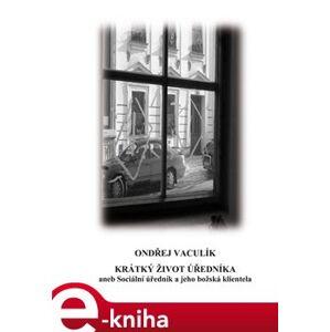 Krátký život úředníka. aneb Sociální úředník a jeho božská klientela - Ondřej Vaculík e-kniha