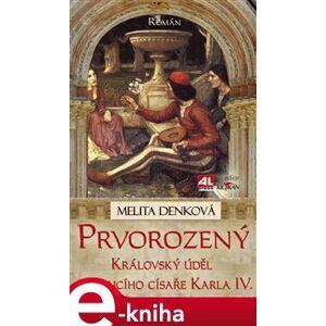 Prvorozený. Královský úděl budoucího císaře Karla IV. - Melita Denková e-kniha