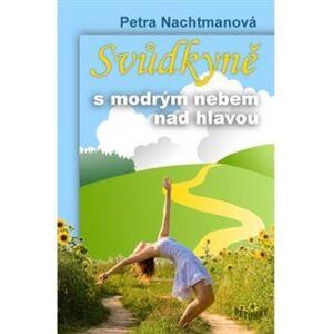 Svůdkyně s modrým nebem nad hlavou - Petra Nachtmanová