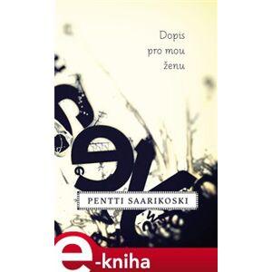 Dopis pro mou ženu - Pentti Saarikoski e-kniha