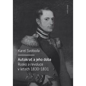 Autokrat a jeho doba. Rusko a revoluce v letech 1830-1831 - Karel Svoboda