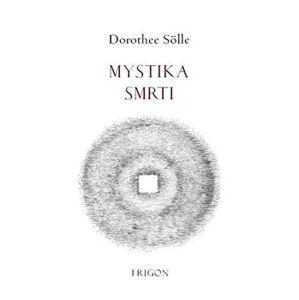 Mystika smrti. Fragment - Dorothee Sölle