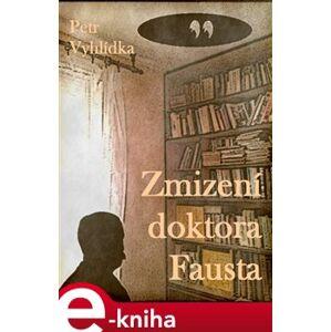 Zmizení doktora Fausta - Petr Vyhlídka e-kniha